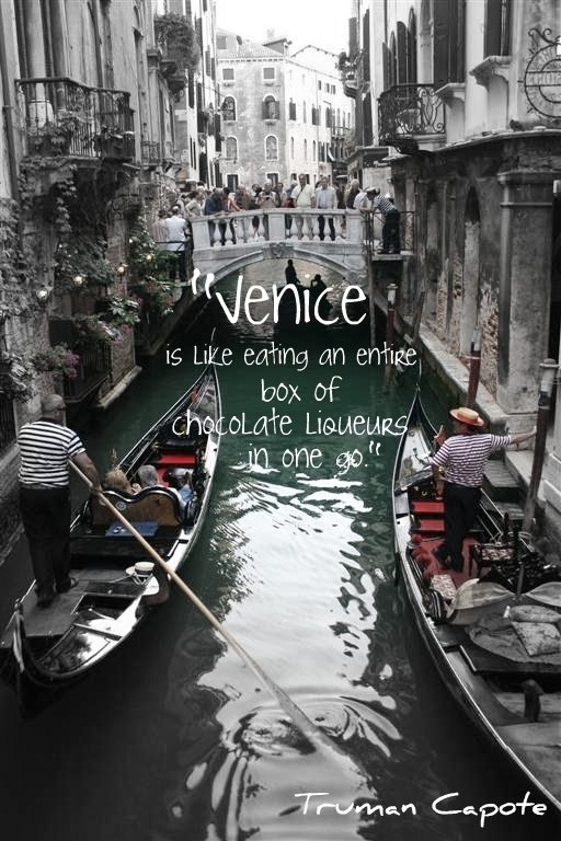 """""""Venice is like eating an entire box of chocolate liqueurs in one go."""" (T.Capote)"""