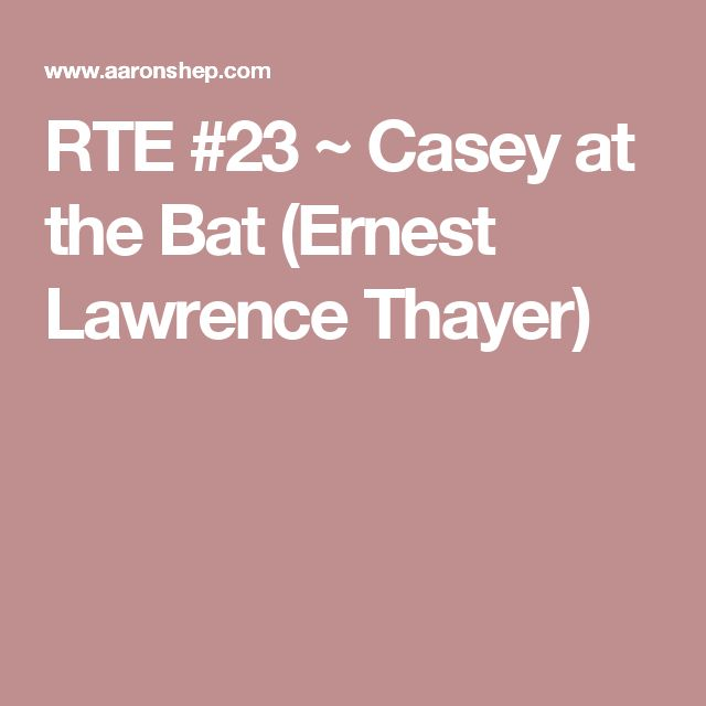 RTE #23 ~ Casey at the Bat (Ernest Lawrence Thayer)
