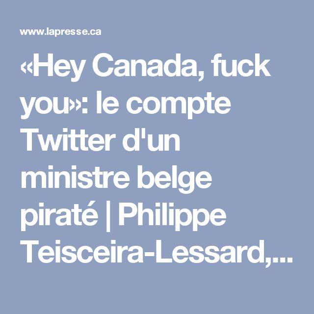«Hey Canada, fuck you»: le compte Twitter d'un ministre belge piraté | Philippe Teisceira-Lessard, Jean-Thomas Léveillé | Actualités