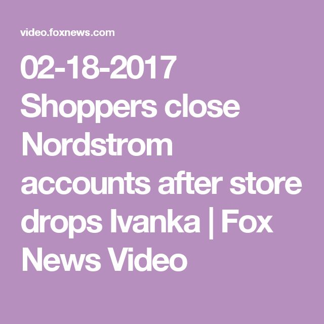 02-18-2017   Shoppers close Nordstrom accounts after store drops Ivanka | Fox News Video