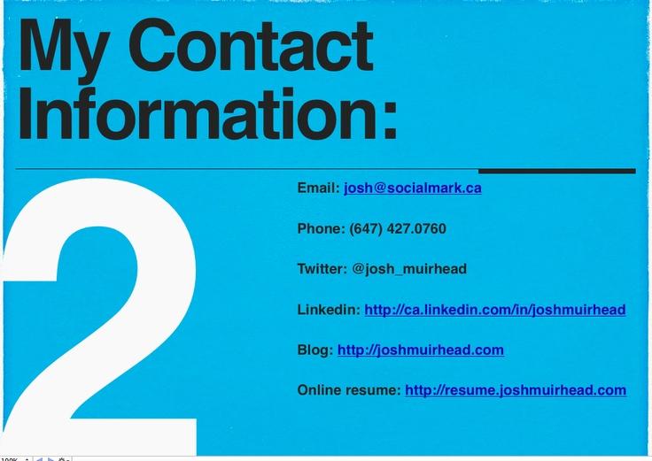 Don't be shy, drop me a line:       phone:(647) 427.0760      email: mailto:josh@socia...    website: resume.joshmuirhe...      twitter: twitter.com/...      linkedin: ca.linkedin.com/...