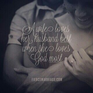 A wife loves her husband best when she loves God first.