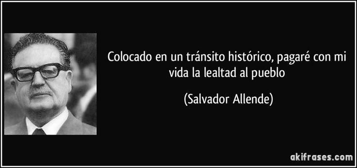 Colocado en un tránsito histórico, pagaré con mi vida la lealtad al pueblo (Salvador Allende)