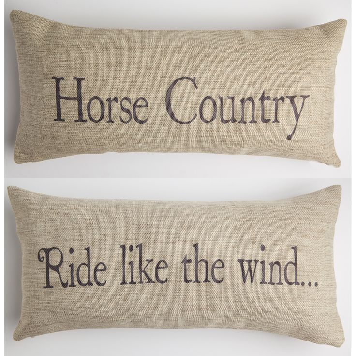 FRONT - HORSE COUNTRY BACK - RIDE LIKE THE WIND Our pillows have coordinated sayings and original designs on the front and back…two fabulous looks for the price of one. Our vision is to create beautif