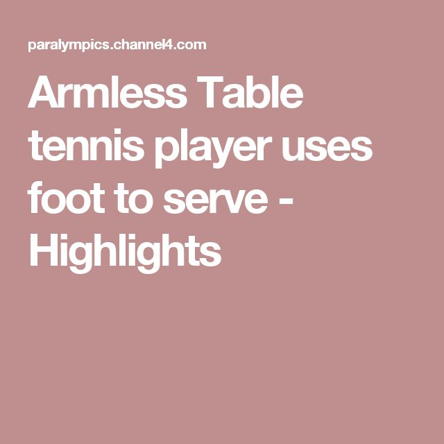Armless Table tennis player uses foot to serve - Highlights