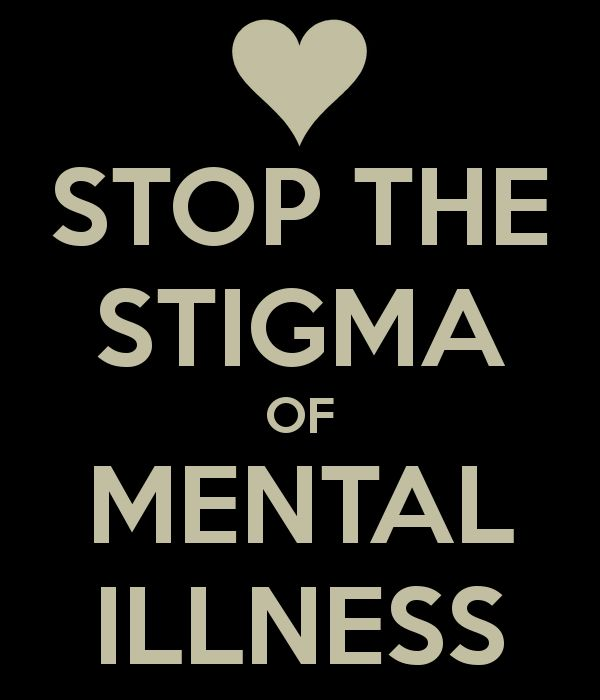 Stop the stigma of mental illness.  | Inspirational Quotations and Motivational Sayings and Words