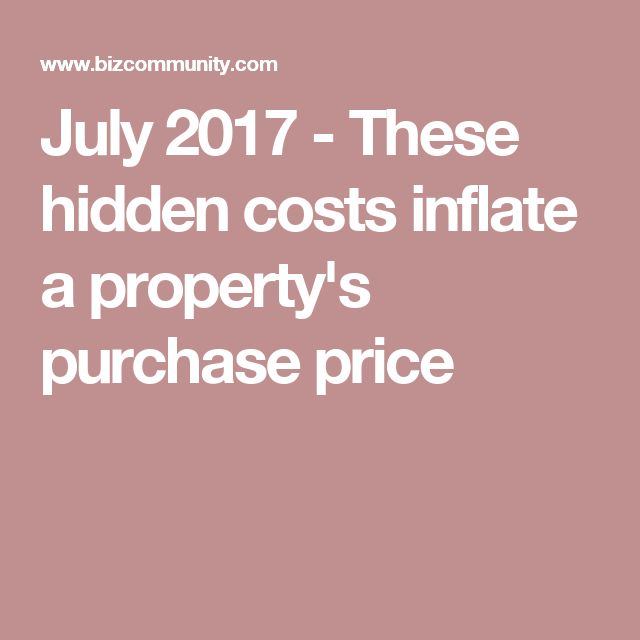 July 2017 - These hidden costs inflate a property's purchase price