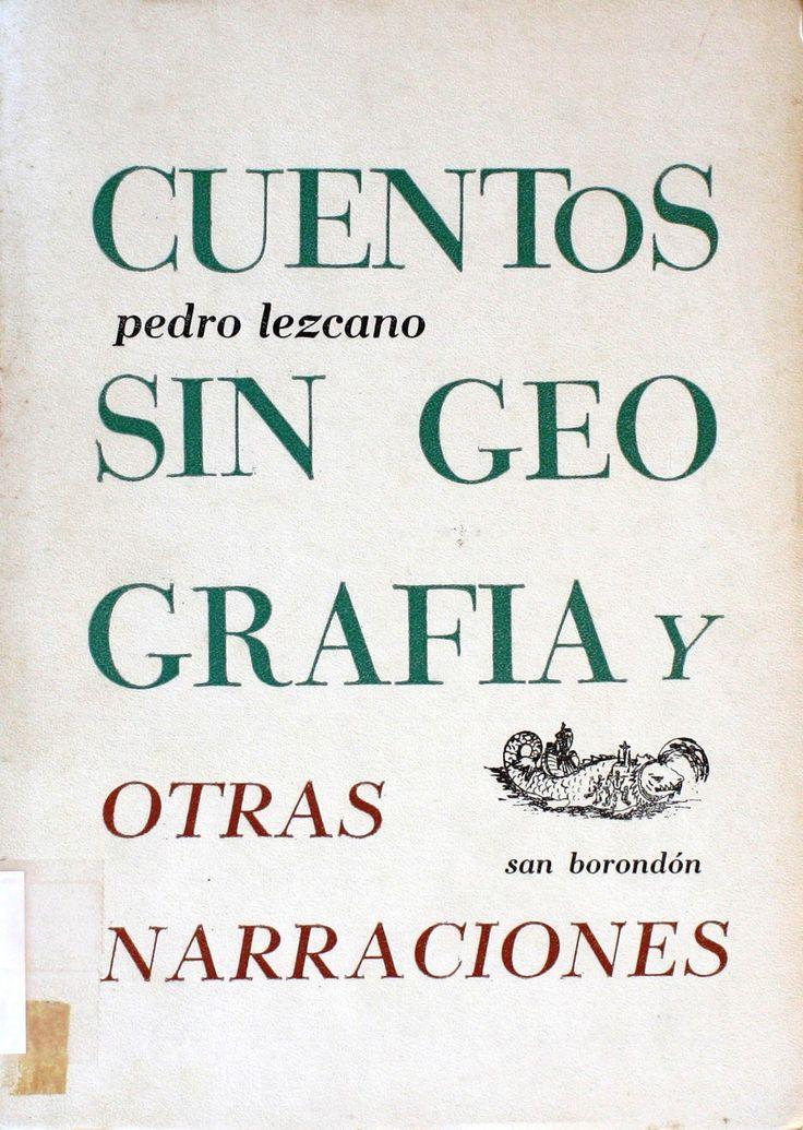 Cuentos sin geografía y otras narraciones / Pedro Lezcano http://absysnetweb.bbtk.ull.es/cgi-bin/abnetopac01?TITN=225018