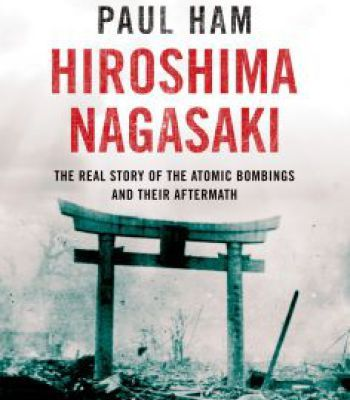 Hiroshima Nagasaki: The Real Story Of The Atomic Bombings And Their Aftermath PDF
