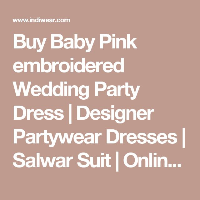 Buy Baby Pink embroidered Wedding Party Dress | Designer Partywear Dresses | Salwar Suit  | Online Shopping