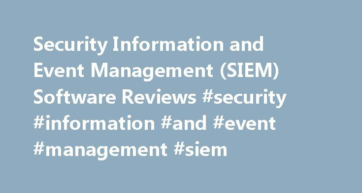 Security Information and Event Management (SIEM) Software Reviews #security #information #and #event #management #siem http://australia.remmont.com/security-information-and-event-management-siem-software-reviews-security-information-and-event-management-siem/  # Reviews for Security Information and Event Management (SIEM) Software What is security information and event management (SIEM) software? Products in the security information and event management (SIEM) market analyze security event…