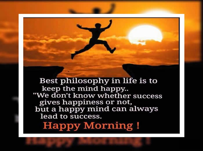 Happy Good Morning Best Philosophy In Life Is With Images