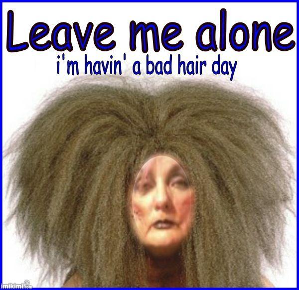bad hair day !!!!   bad hair day, bad hair, hair day