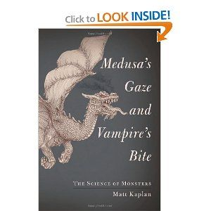 This book is fascinating! (if you're into history, mythology, or modern horror themes)            Medusa's Gaze and Vampire's Bite: The Science of Monsters: Matt Kaplan: 9781451667981: Amazon.com: Books