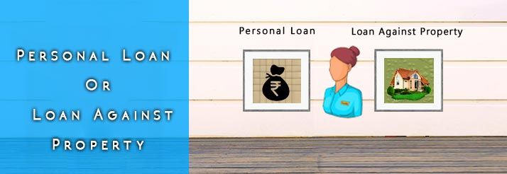 Your Guide Through Personal Loan Vs Loan Against Property Ruloans Personal Loans Loan Person