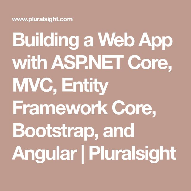 Building a Web App with ASP.NET Core, MVC, Entity Framework Core, Bootstrap, and Angular | Pluralsight