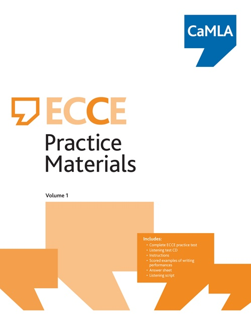 ECCE Practice Materials, Vo​lume 1 contains a full version of the ECCE test and includes: a CD of the listening section, instructions on how to take and score the practice test, how to interpret the results, scored examples of writing performances, the rating scales for the writing and speaking sections, an answer sheet, a script of the listening section
