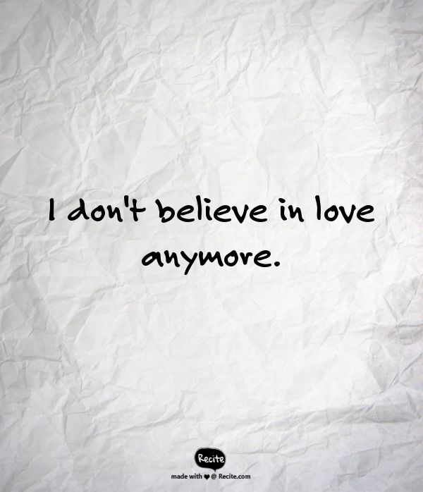 Attractive I Donu0027t Believe In Love Anymore.   Quote From Recite.com #RECITE #QUOTE |  This Is How I Feel | Pinterest | Thoughts, Truths And Relationships