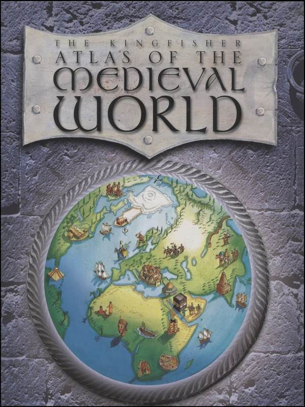 Kingfisher Atlas of the Medieval World just 48 pages $10.75