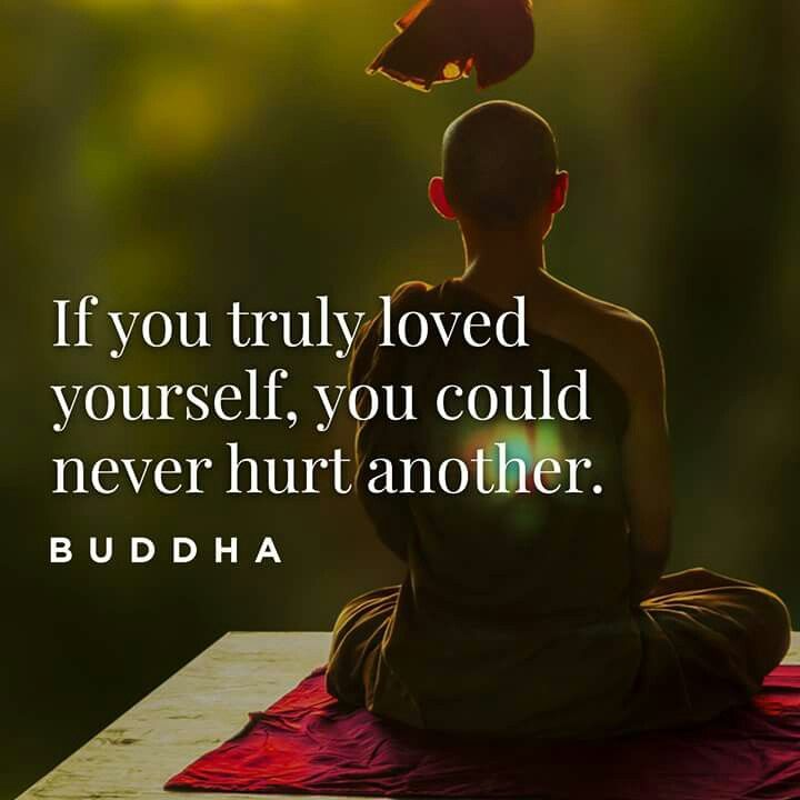 Very true! And that's why I choose not to hurt other people. I love myself! If someone gets hurt.. it is because of their own actions! Not because of something I am doing!