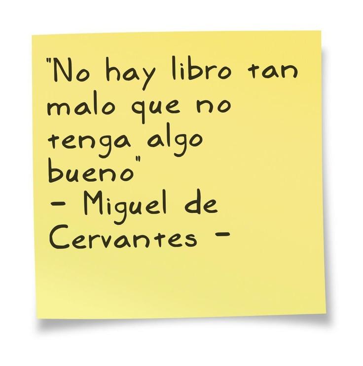 """""""No hay libro tan malo que no tenga algo bueno"""" (Miguel de Cervantes)"""