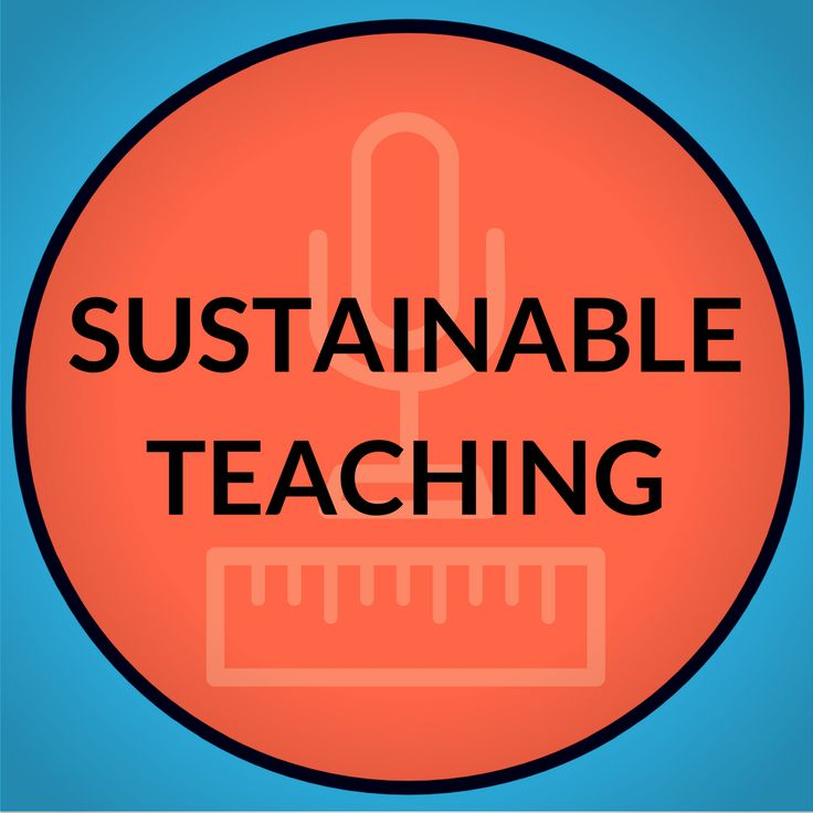 Sharing Ideas, Strategies, and Tools That Make Teaching Sustainable