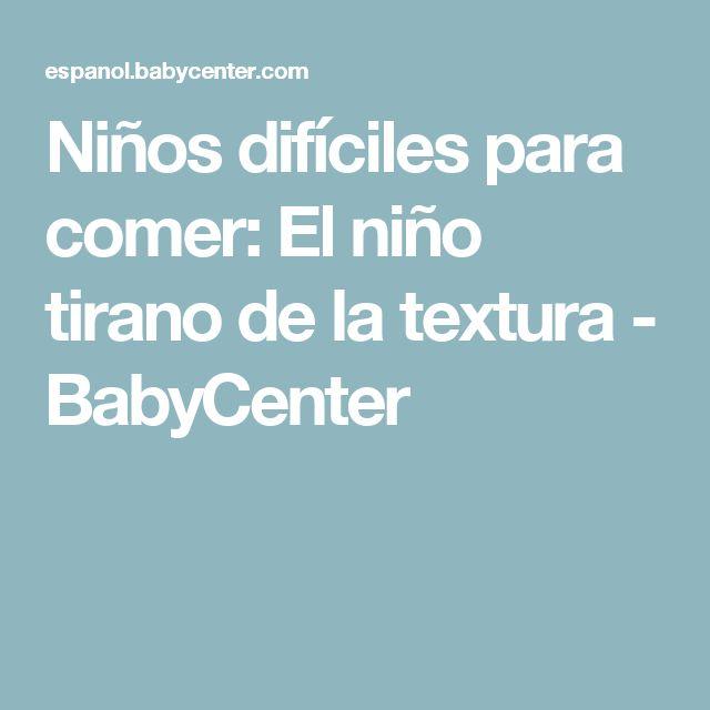 Niños difíciles para comer: El niño tirano de la textura - BabyCenter