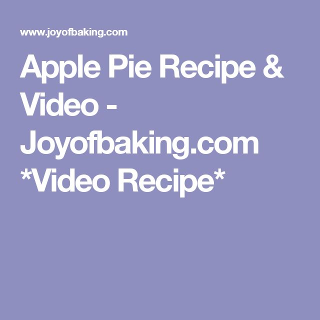Apple Pie Recipe & Video - Joyofbaking.com *Video Recipe*