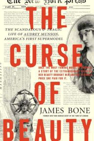 "The Curse of Beauty By James Bone - ""Compelling"" (New York Times bestselling author Michael Gross): Audrey Munson was a world-famous icon. But her young life was shrouded in chaos and tragedy, and she ended up institutionalized in an asylum for 60 years…"