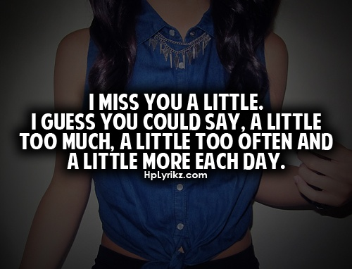 I miss you a little. I guess you could say, a little too much, a little too often and a little more each day. Www.bfstoreonline.com The boyfriend store