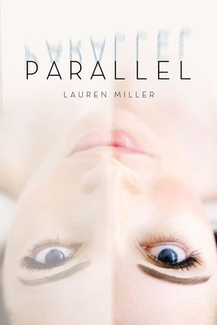 Parallel by Lauren Miller - 5 stars - YA Sci-Fi (with a contemporary feel)