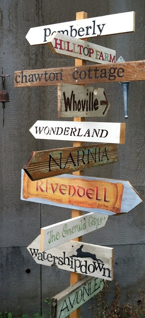 Literary Garden Sign Post, I would list Wonderland, Narnia, 100 acre woods…