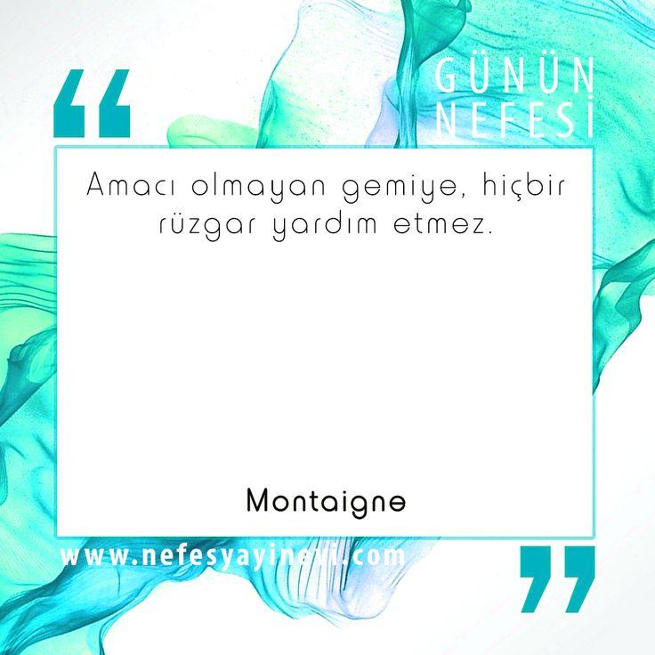 """""""Amacı olmayan gemiye, hiçbir rüzgar yardım etmez."""" (Montaigne)"""