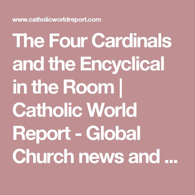 The Four Cardinals and the Encyclical in the Room | Catholic World Report - Global Church news and views