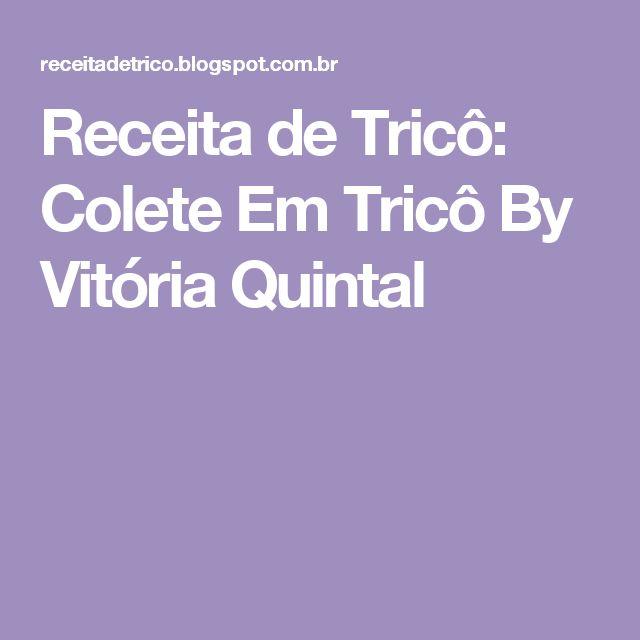 Receita de Tricô: Colete Em Tricô By Vitória Quintal