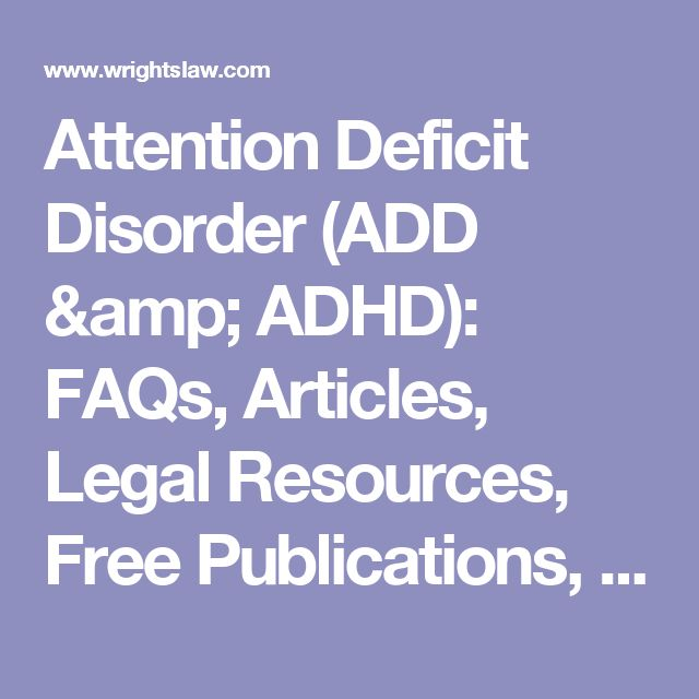 Attention Deficit Disorder (ADD & ADHD): FAQs, Articles, Legal Resources, Free Publications, Good Books, Information & Support - Wrightslaw