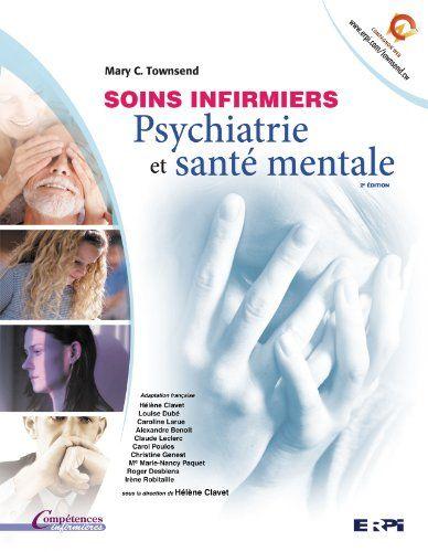 Soins infirmiers : psychiatrie et santé mentale / Mary C. Townsend ; adaptation française, Hélène Clavet ... [et al.] ; sous la direction de Hélène Clavet ; [traduction, Monique Gillet].