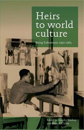 Lindsay, Jennifer, and Maya H. T. Liem. Heirs to World Culture: Being Indonesian 1950-1965. Leiden: KITLV Press, 2011.