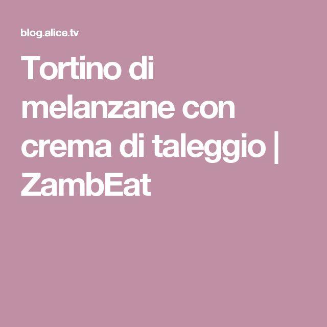 Tortino di melanzane con crema di taleggio | ZambEat