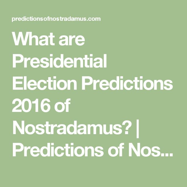 What are Presidential Election Predictions 2016 of Nostradamus? | Predictions of Nostradamus 2016