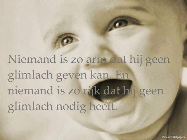 'Niemand is zo arm dat hij geen glimlach geven kan. En niemand is zo rijk dat hij geen glimlach nodig heeft.'