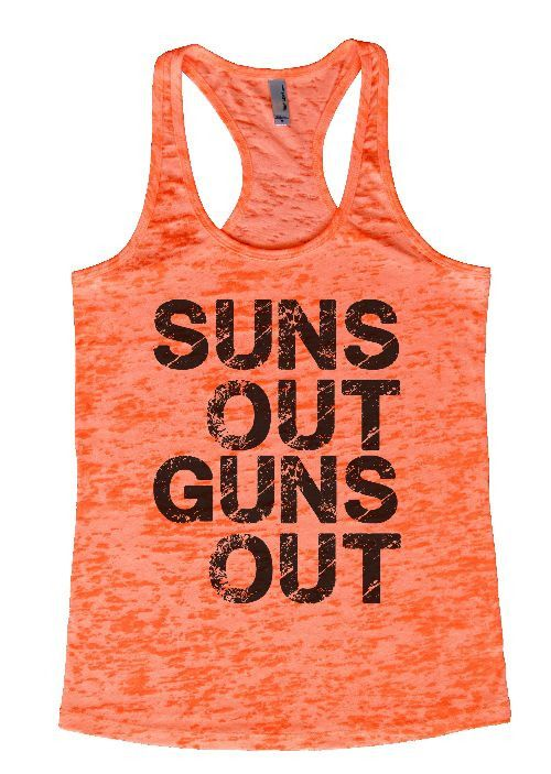 """Womens Workout Tank Top Shirt, """"Suns Out Guns Out"""" This is a HIGH Quality """"Next Level"""" Brand Burnout Racer Back Tank. Very Lightweight, Sexy, Super Soft, and VERY popular in today's market. Burnout ta"""