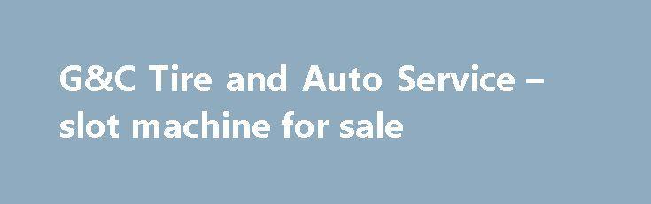 G&C Tire and Auto Service – slot machine for sale http://casino4uk.com/2017/11/15/gc-tire-and-auto-service-slot-machine-for-sale/  G&C Tire and Auto Service – slot machine for saleThe post G&C Tire and Auto Service – slot machine for sale appeared first on Casino4uk.com.