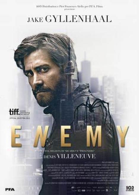 Enemy Canada, Spagna, Gran Bretagna 2013 Genere: Thriller Durata: 90' Regia: Denis Villeneuve Con: Jake Gyllenhaal, Mélanie Laurent, Sarah Gadon, Is