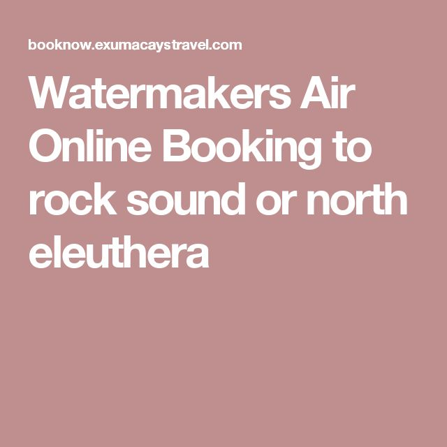 Watermakers Air Online Booking to rock sound or north eleuthera