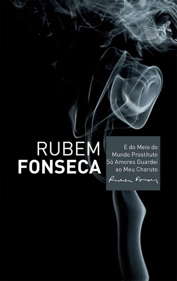 Rubem Fonseca - E do meio do mundo prostituto só amores guardei ao meu charuto*****