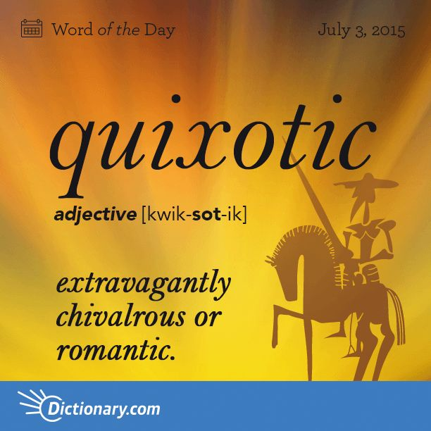 Today's Word of the Day is quixotic. Learn its definition, pronunciation, etymology and more. Join over 19 million fans who boost their vocabulary every day.