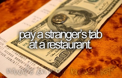 pay it forward - I've done this before.  The look on their face is priceless!  (*just don't let the server tell them who paid.)