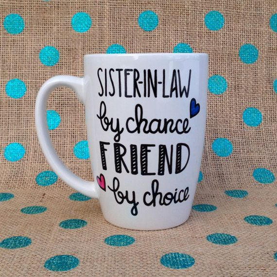 Coffee Mug for a Sister-In-Law - Sister-In-Law By Chance, Friend By Choice - Handpainted Coffee Mug on Etsy, $15.00