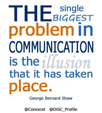 The biggest problem in communication is the illusion that it has taken place. #Quote #Communication #Success